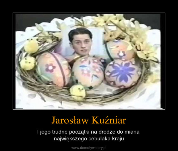 Jarosław Kuźniar – I jego trudne początki na drodze do miana największego cebulaka kraju