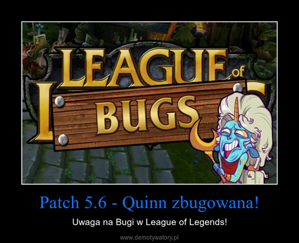 Patch 5.6 - Quinn zbugowana! – Uwaga na Bugi w League of Legends!