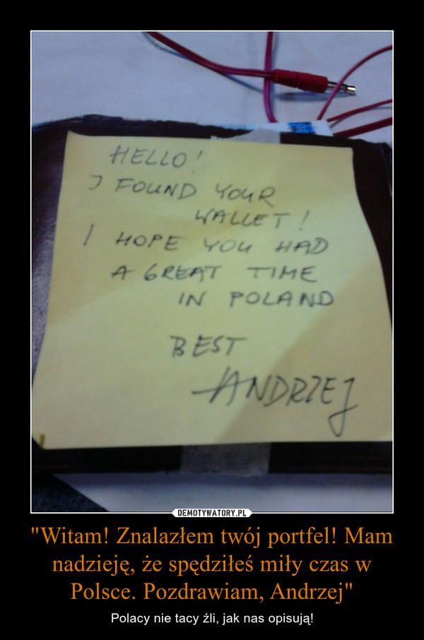 """""""Witam! Znalazłem twój portfel! Mam nadzieję, że spędziłeś miły czas w Polsce. Pozdrawiam, Andrzej"""" – Polacy nie tacy źli, jak nas opisują!"""