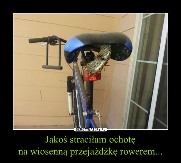 Jakoś straciłam ochotęna wiosenną przejażdżkę rowerem... –