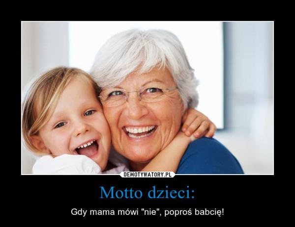 """Motto dzieci: – Gdy mama mówi """"nie"""", poproś babcię!"""