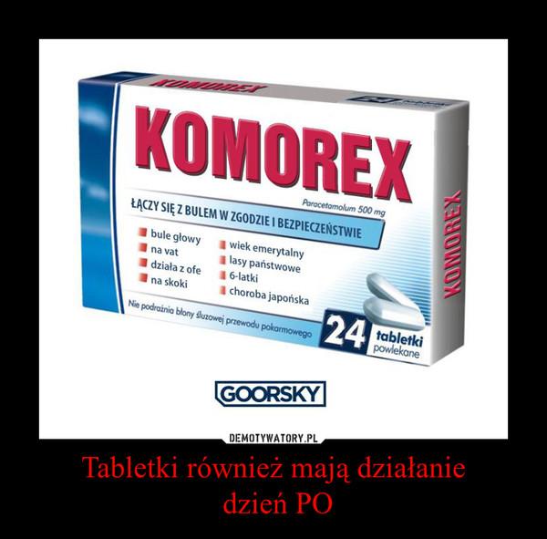 Tabletki również mają działanie dzień PO –