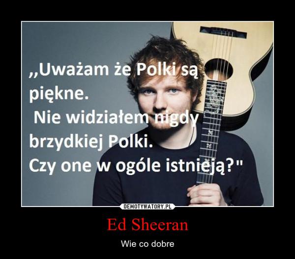 Ed Sheeran – Wie co dobre