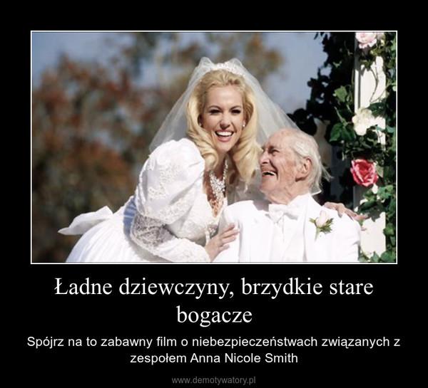 Ładne dziewczyny, brzydkie stare bogacze – Spójrz na to zabawny film o niebezpieczeństwach związanych z zespołem Anna Nicole Smith