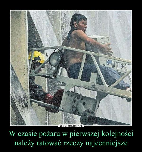 W czasie pożaru w pierwszej kolejności należy ratować rzeczy najcenniejsze –