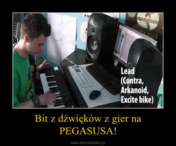 Bit z dźwięków z gier na PEGASUSA! –