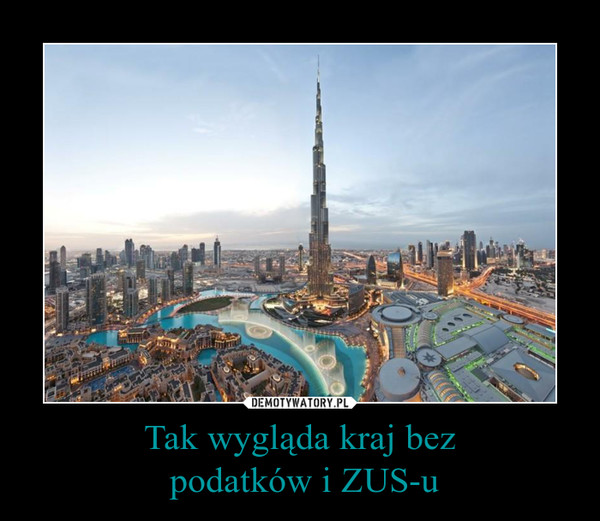 Tak wygląda kraj bez podatków i ZUS-u –