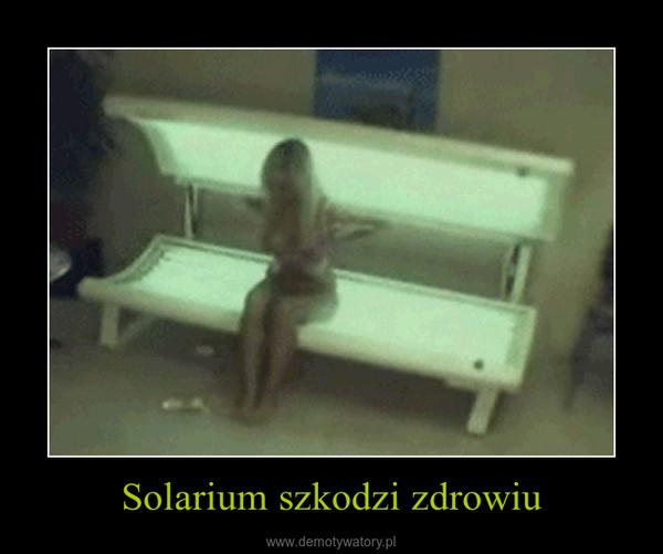 Solarium szkodzi zdrowiu –