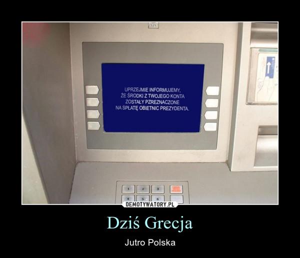 Dziś Grecja – Jutro Polska