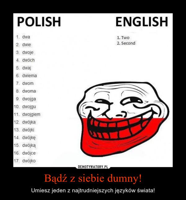 Bądź z siebie dumny! – Umiesz jeden z najtrudniejszych języków świata!