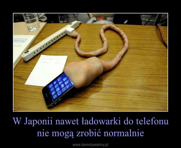 W Japonii nawet ładowarki do telefonu nie mogą zrobić normalnie –