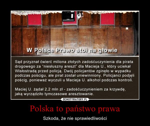 Polska to państwo prawa – Szkoda, że nie sprawiedliwości