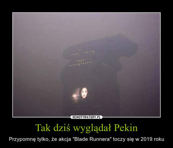 """Tak dziś wyglądał Pekin – Przypomnę tylko, że akcja """"Blade Runnera"""" toczy się w 2019 roku"""