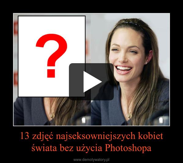 13 zdjęć najseksowniejszych kobiet świata bez użycia Photoshopa –