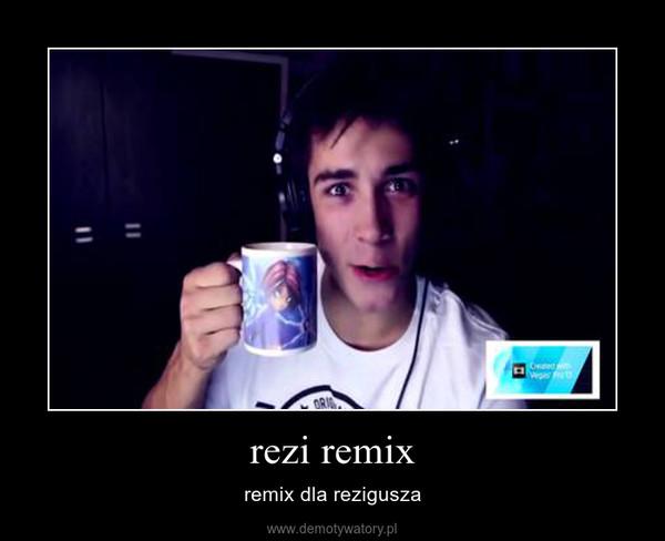 rezi remix – remix dla rezigusza