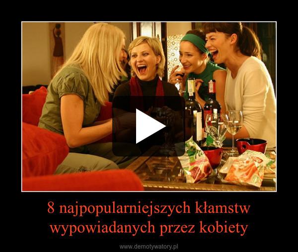 8 najpopularniejszych kłamstwwypowiadanych przez kobiety –