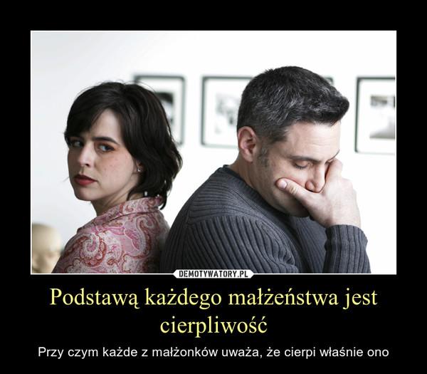Podstawą każdego małżeństwa jest cierpliwość – Przy czym każde z małżonków uważa, że cierpi właśnie ono