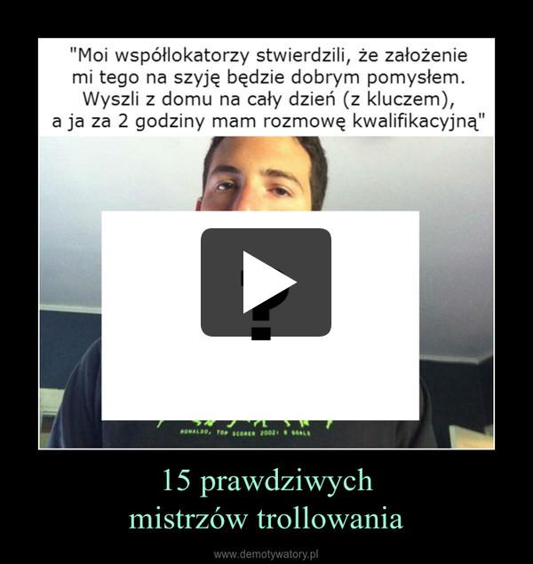 15 prawdziwych mistrzów trollowania –