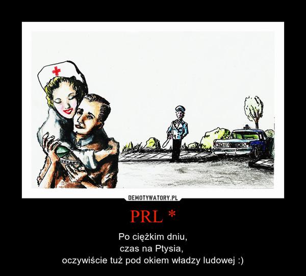 PRL * – Po ciężkim dniu,czas na Ptysia, oczywiście tuż pod okiem władzy ludowej :)