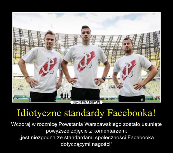 """Idiotyczne standardy Facebooka! – Wczoraj w rocznicę Powstania Warszawskiego zostało usunięte powyższe zdjęcie z komentarzem: """"jest niezgodna ze standardami społeczności Facebooka dotyczącymi nagości"""""""