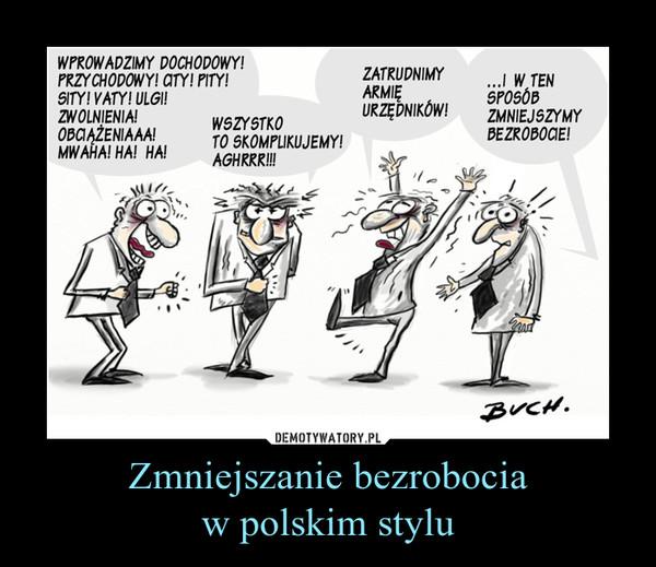 Zmniejszanie bezrobociaw polskim stylu –