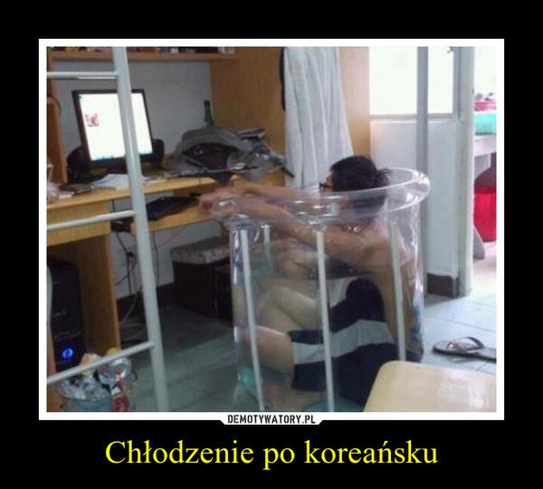 Chłodzenie po koreańsku –