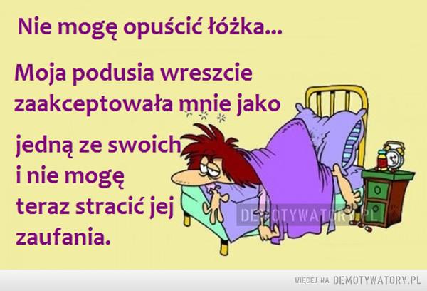 Nie mogę opuścić łóżka... –