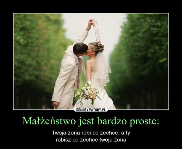 Małżeństwo jest bardzo proste: – Twoja żona robi co zechce, a tyrobisz co zechce twoja żona