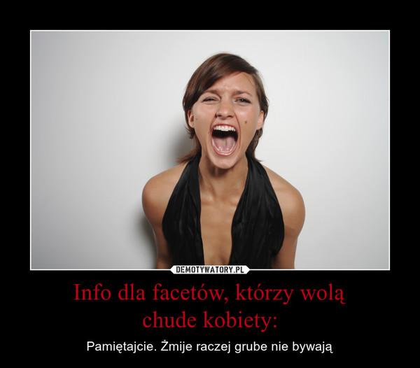 Info dla facetów, którzy woląchude kobiety: – Pamiętajcie. Żmije raczej grube nie bywają