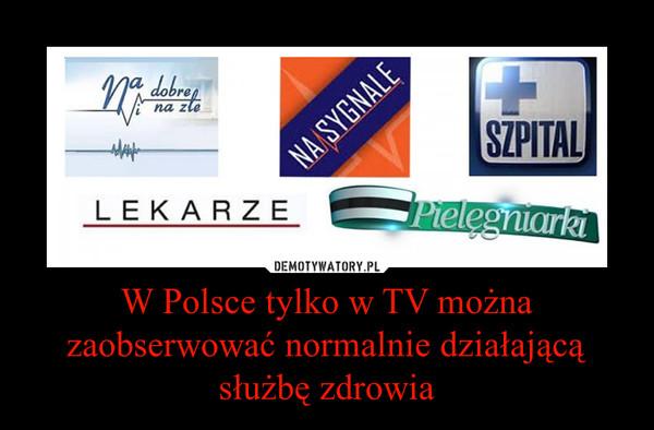 W Polsce tylko w TV można zaobserwować normalnie działającą służbę zdrowia –
