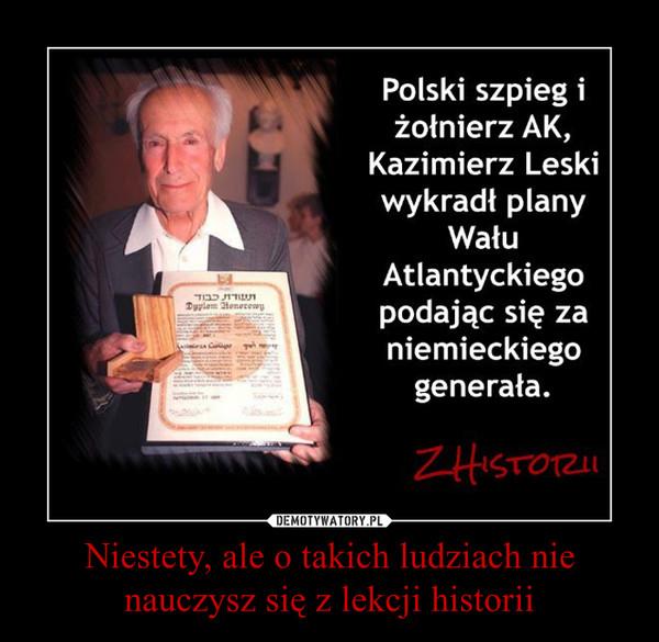 Niestety, ale o takich ludziach nie nauczysz się z lekcji historii –  Polski szpieg i żołnierz AK, Kazimierz Leski wykradł plany Wału Atlantyckiego podając się za niemieckiego generała.