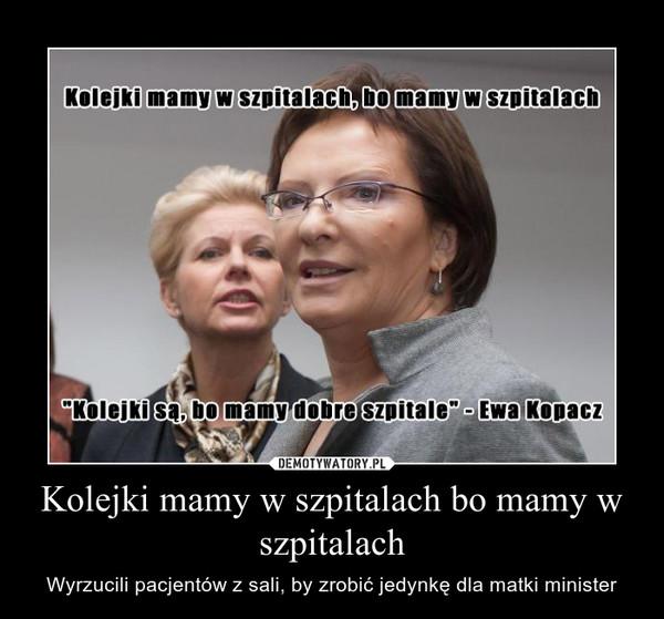 Kolejki mamy w szpitalach bo mamy w szpitalach – Wyrzucili pacjentów z sali, by zrobić jedynkę dla matki minister