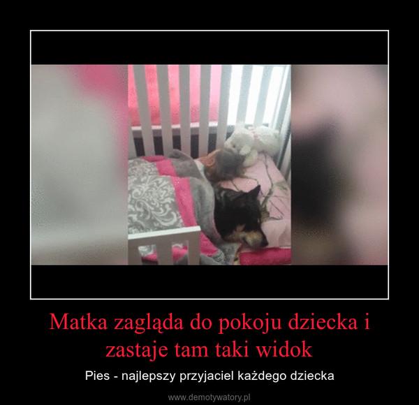 Matka zagląda do pokoju dziecka i zastaje tam taki widok – Pies - najlepszy przyjaciel każdego dziecka