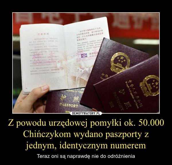 Z powodu urzędowej pomyłki ok. 50.000 Chińczykom wydano paszporty z jednym, identycznym numerem – Teraz oni są naprawdę nie do odróżnienia