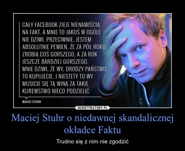 Maciej Stuhr o niedawnej skandalicznej okładce Faktu – Trudno się z nim nie zgodzić