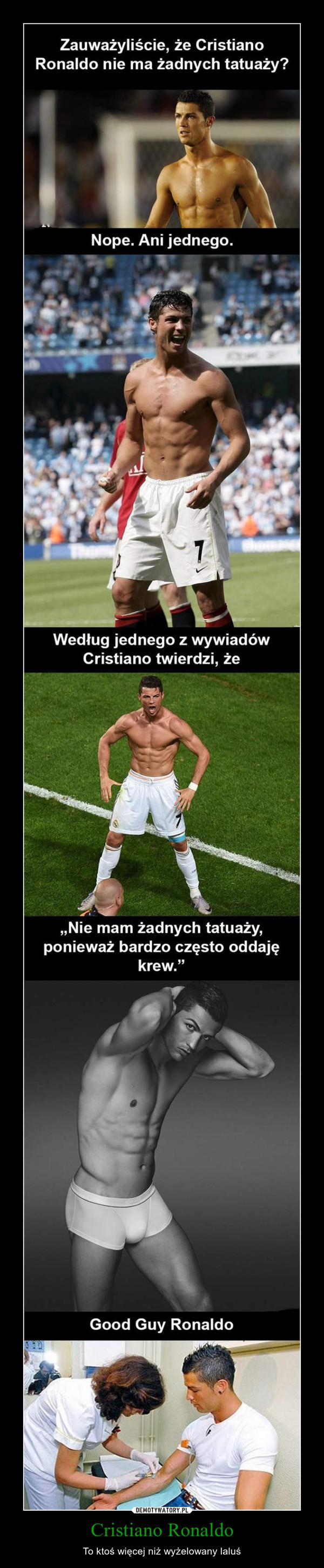 """Cristiano Ronaldo – To ktoś więcej niż wyżelowany laluś Zauważyliście, że Cristiano Ronaldo nie ma żadnych tatuaży? Nope. Ani jednego.Według jednego z wywiadów Cristiano twierdzi, że """"Nie mam żadnych tatuaży, ponieważ bardzo często oddaje krew."""" Good Guy Ronaldo"""