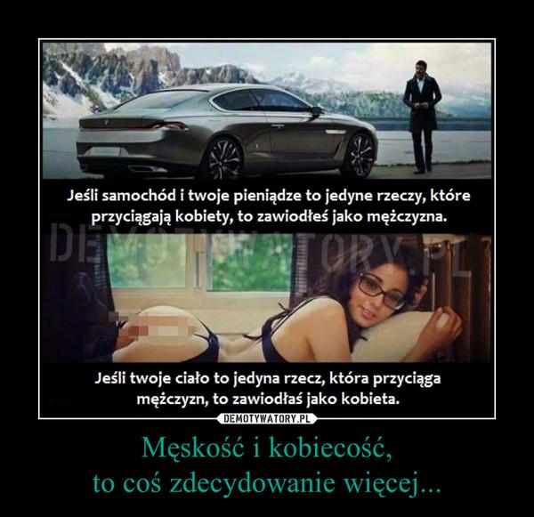 Męskość i kobiecość,to coś zdecydowanie więcej... –
