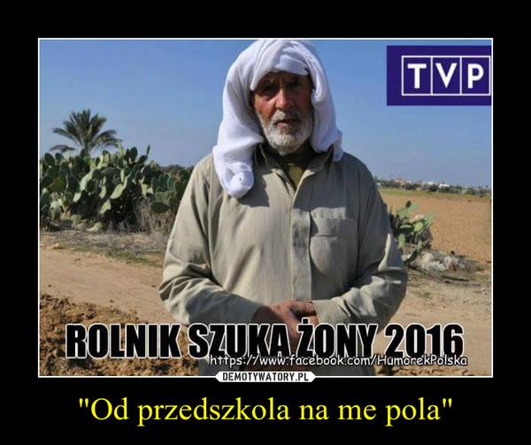 """""""Od przedszkola na me pola"""" –"""