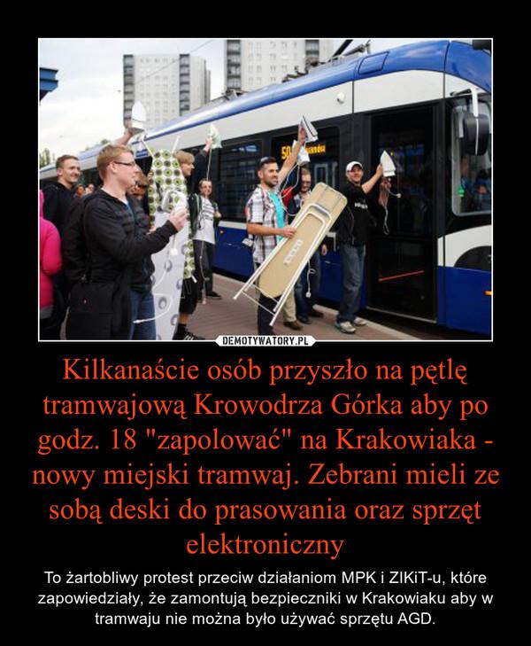 """Kilkanaście osób przyszło na pętlę tramwajową Krowodrza Górka aby po godz. 18 """"zapolować"""" na Krakowiaka - nowy miejski tramwaj. Zebrani mieli ze sobą deski do prasowania oraz sprzęt elektroniczny – To żartobliwy protest przeciw działaniom MPK i ZIKiT-u, które zapowiedziały, że zamontują bezpieczniki w Krakowiaku aby w tramwaju nie można było używać sprzętu AGD."""