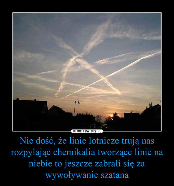 Nie dość, że linie lotnicze trują nas rozpylając chemikalia tworzące linie na niebie to jeszcze zabrali się za wywoływanie szatana –