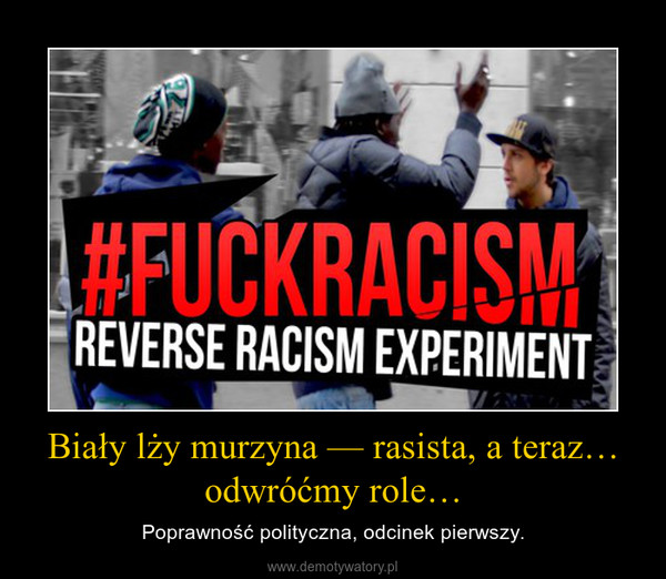 Biały lży murzyna — rasista, a teraz… odwróćmy role… – Poprawność polityczna, odcinek pierwszy.