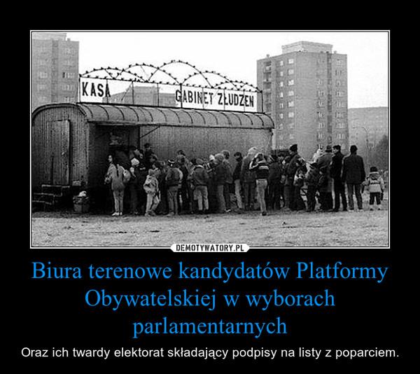 Biura terenowe kandydatów Platformy Obywatelskiej w wyborach parlamentarnych – Oraz ich twardy elektorat składający podpisy na listy z poparciem.