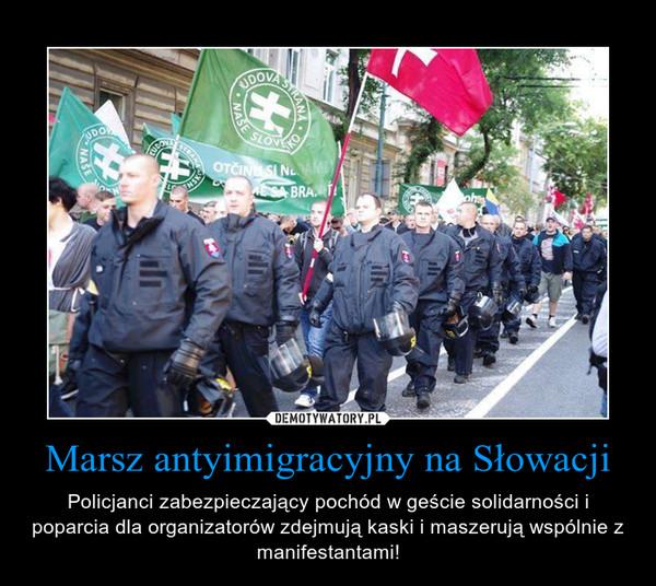 Marsz antyimigracyjny na Słowacji – Policjanci zabezpieczający pochód w geście solidarności i poparcia dla organizatorów zdejmują kaski i maszerują wspólnie z manifestantami!