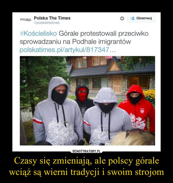 Czasy się zmieniają, ale polscy górale wciąż są wierni tradycji i swoim strojom –