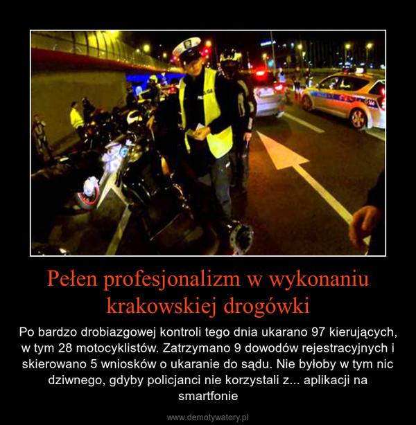 Pełen profesjonalizm w wykonaniu krakowskiej drogówki – Po bardzo drobiazgowej kontroli tego dnia ukarano 97 kierujących, w tym 28 motocyklistów. Zatrzymano 9 dowodów rejestracyjnych i skierowano 5 wniosków o ukaranie do sądu. Nie byłoby w tym nic dziwnego, gdyby policjanci nie korzystali z... aplikacji na smartfonie