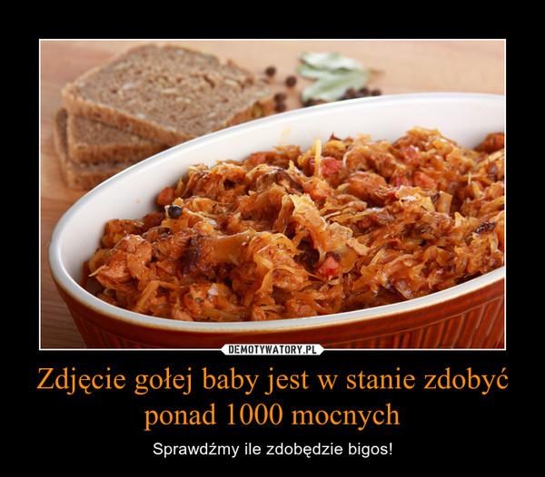 Zdjęcie gołej baby jest w stanie zdobyć ponad 1000 mocnych – Sprawdźmy ile zdobędzie bigos!