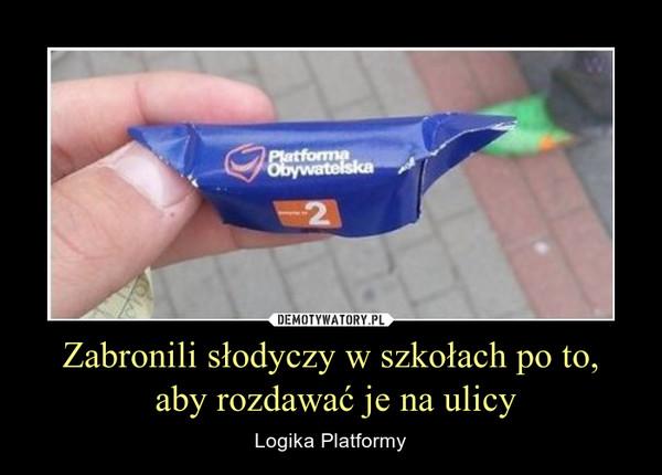 Zabronili słodyczy w szkołach po to, aby rozdawać je na ulicy – Logika Platformy