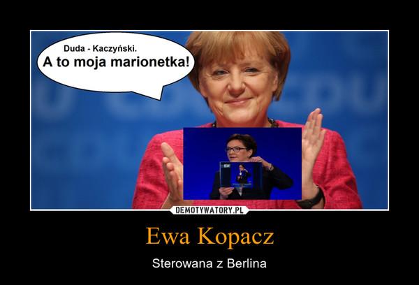 Ewa Kopacz – Sterowana z Berlina