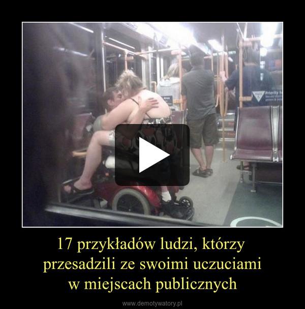 17 przykładów ludzi, którzy przesadzili ze swoimi uczuciamiw miejscach publicznych –