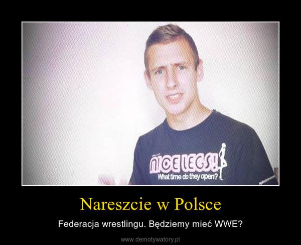 Nareszcie w Polsce – Federacja wrestlingu. Będziemy mieć WWE?